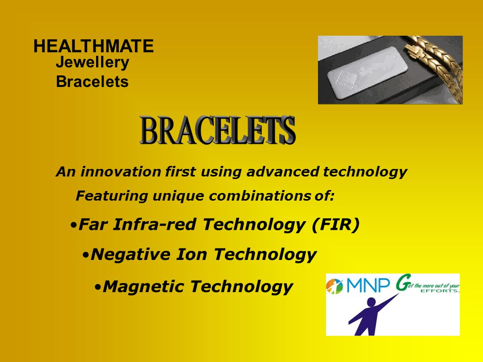 MNP HEALTHMATE JEWELLERY BRACELET HEALTHMATE is proud to introduce Non-invasive Wellness products that will provide consumers life- enhancing health benefits to counter the stress of everyday modern living.