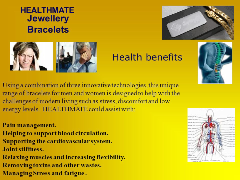 Jewellery Bracelets HEALTHMATE Pain and inflammatory related electro- chemicals must be removed and oxygen and nutrients is transferred to that area.