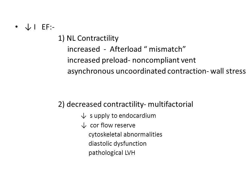 "↓ I EF:- 1) NL Contractility increased - Afterload "" mismatch"" increased preload- noncompliant vent asynchronous uncoordinated contraction- wall stres"
