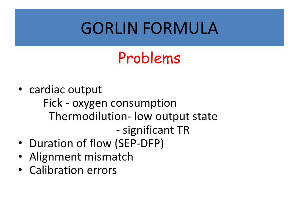 GORLIN FORMULA Problems cardiac output Fick - oxygen consumption Thermodilution- low output state - significant TR Duration of flow (SEP-DFP) Alignmen