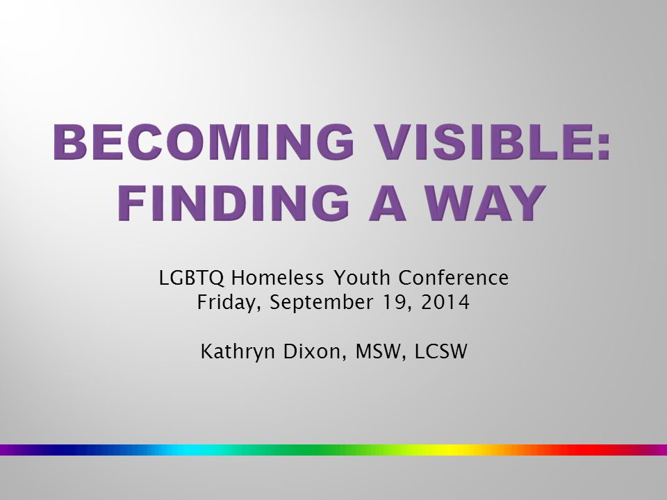 LGBTQ Homeless Youth Conference Friday, September 19, 2014 Kathryn Dixon, MSW, LCSW