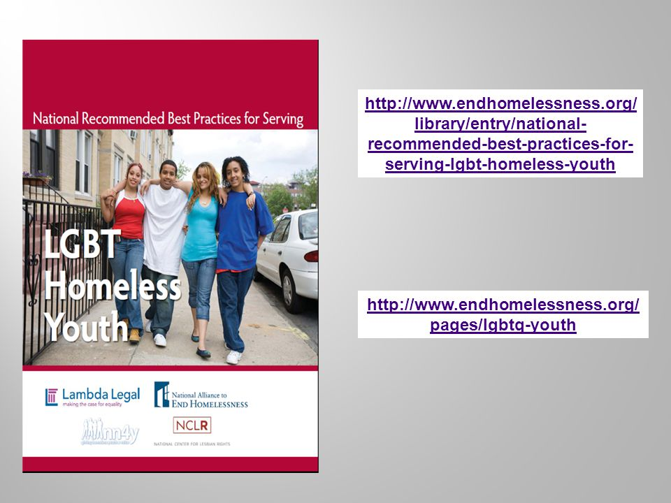http://www.endhomelessness.org/ library/entry/national- recommended-best-practices-for- serving-lgbt-homeless-youth http://www.endhomelessness.org/ pa