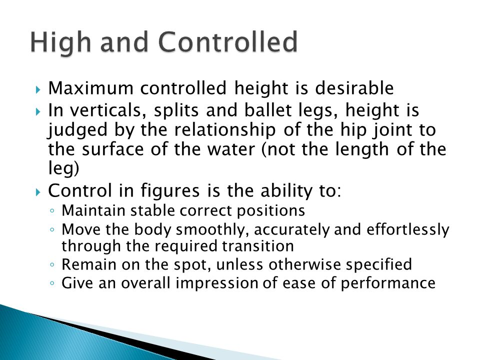  Maximum controlled height is desirable  In verticals, splits and ballet legs, height is judged by the relationship of the hip joint to the surface