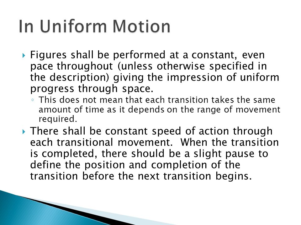  Figures shall be performed at a constant, even pace throughout (unless otherwise specified in the description) giving the impression of uniform progress through space.