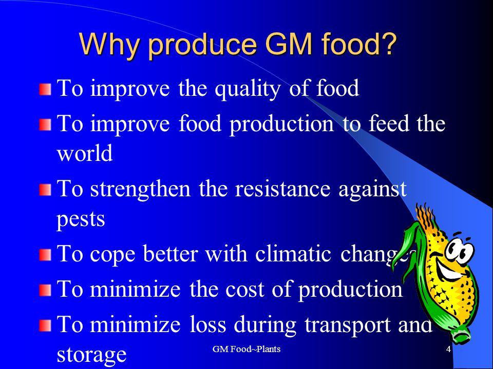 GM Food~Plants4 Why produce GM food.