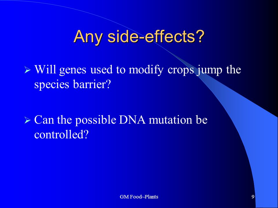 GM Food~Plants9 Any side-effects. Will genes used to modify crops jump the species barrier.
