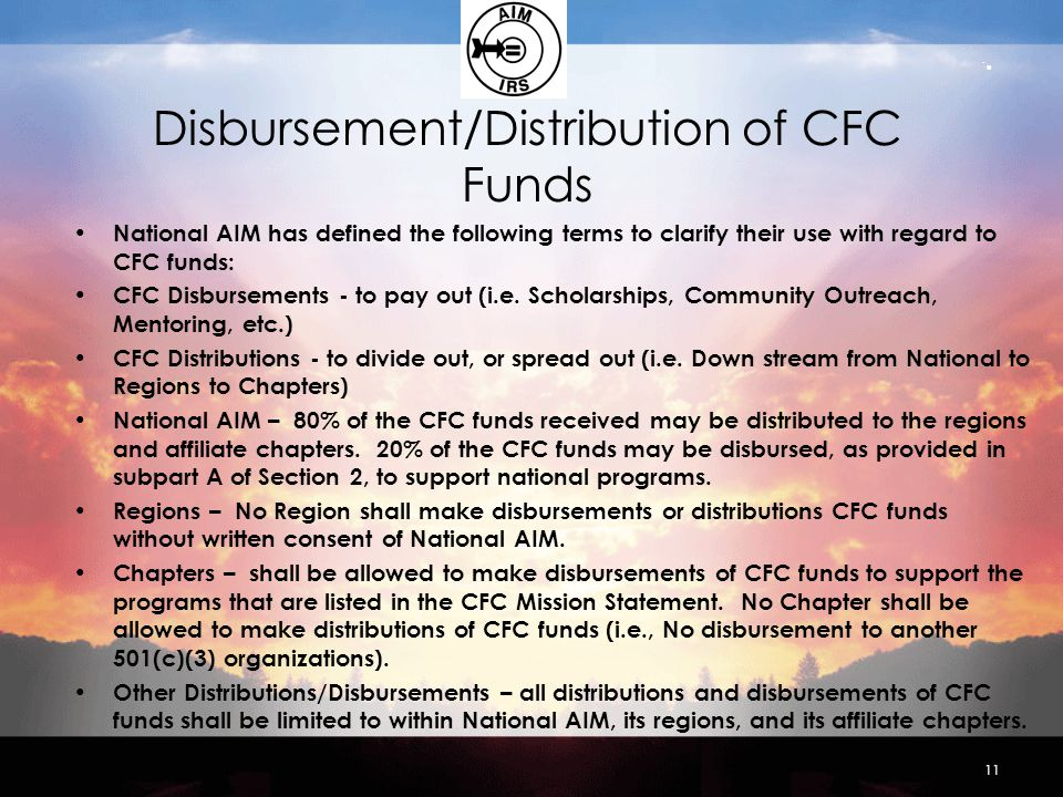 Disbursement/Distribution of CFC Funds National AIM has defined the following terms to clarify their use with regard to CFC funds: CFC Disbursements - to pay out (i.e.