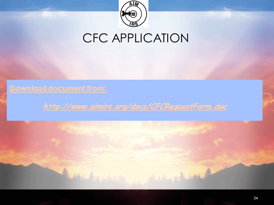 CFC APPLICATION 24 Download document from: http://www.aimirs.org/docs/CFCRequestForm.doc