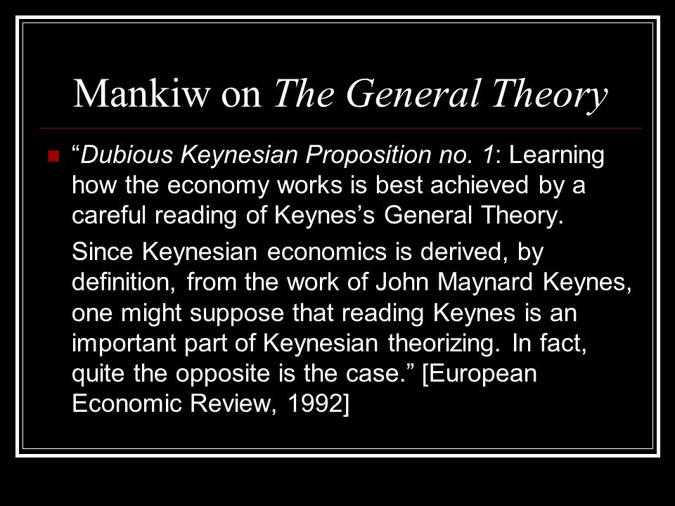 "Mankiw on The General Theory ""Dubious Keynesian Proposition no. 1: Learning how the economy works is best achieved by a careful reading of Keynes's Ge"