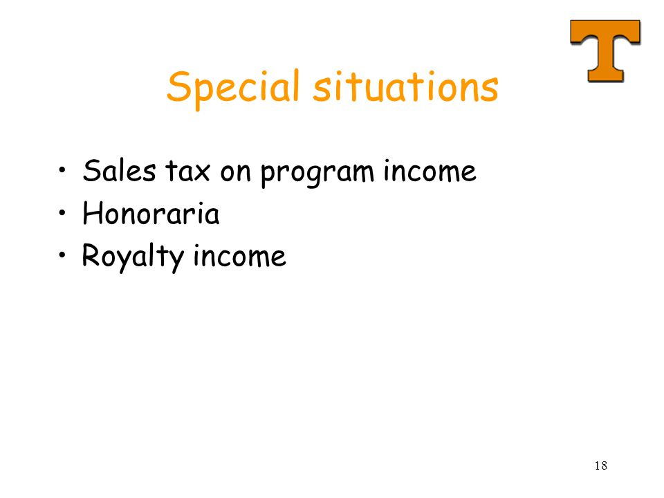 18 Special situations Sales tax on program income Honoraria Royalty income