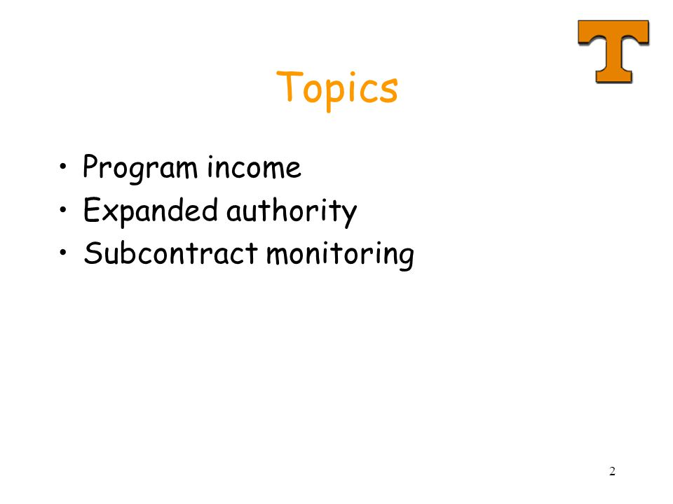 2 Topics Program income Expanded authority Subcontract monitoring