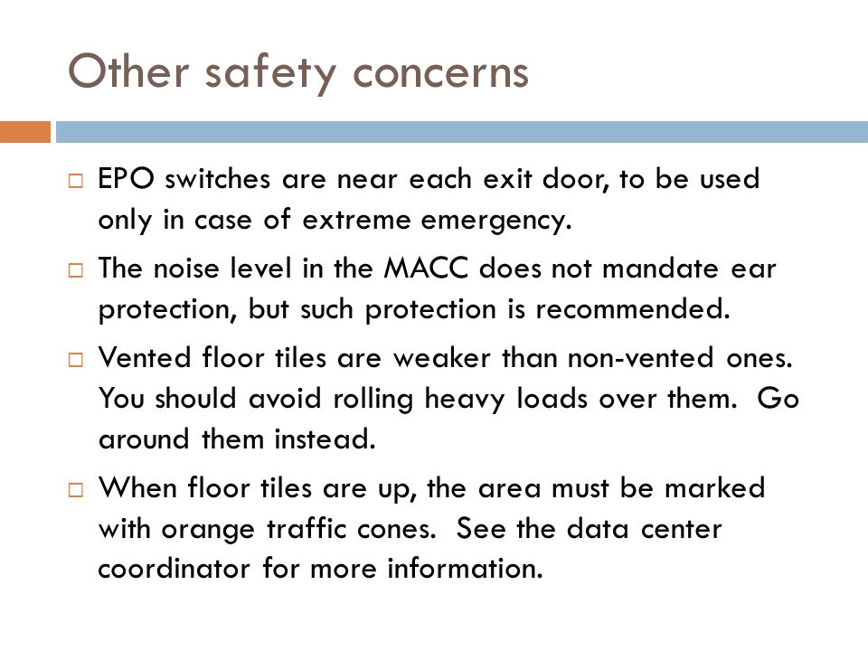 Other safety concerns  EPO switches are near each exit door, to be used only in case of extreme emergency.