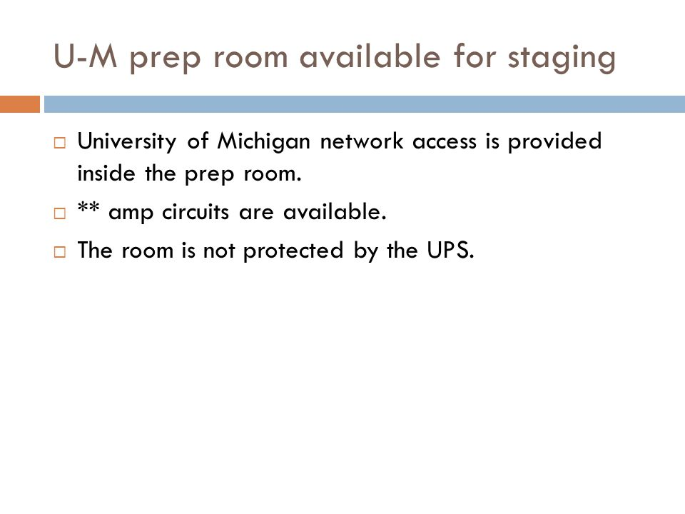U-M prep room available for staging  University of Michigan network access is provided inside the prep room.