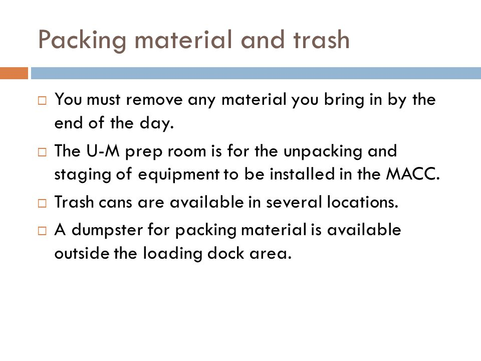 Packing material and trash  You must remove any material you bring in by the end of the day.