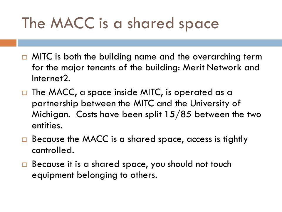 The MACC is a shared space  MITC is both the building name and the overarching term for the major tenants of the building: Merit Network and Internet2.