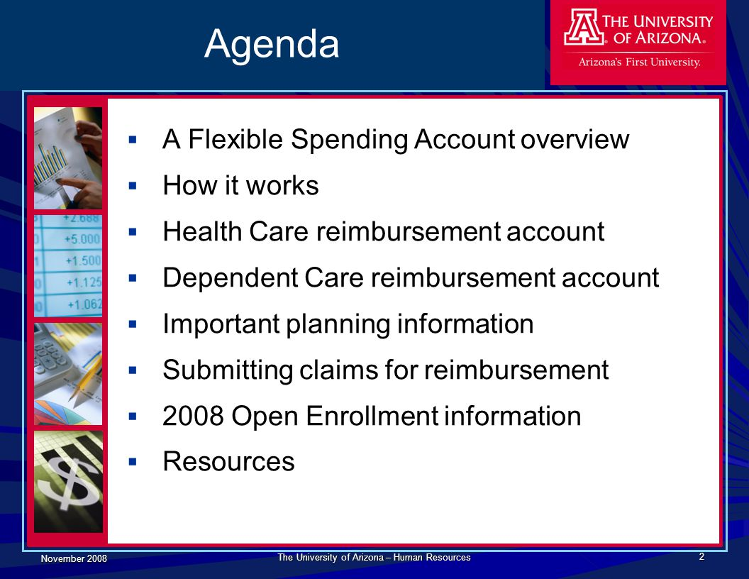 November 2008 The University of Arizona – Human Resources 2 Agenda  A Flexible Spending Account overview  How it works  Health Care reimbursement a