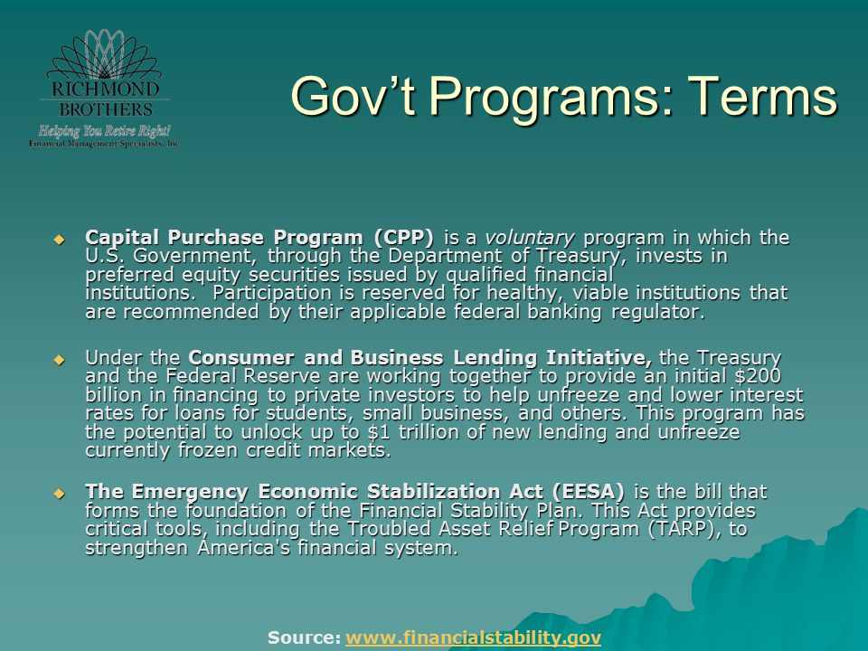 Gov't Programs: Terms  Capital Purchase Program (CPP) is a voluntary program in which the U.S. Government, through the Department of Treasury, invest