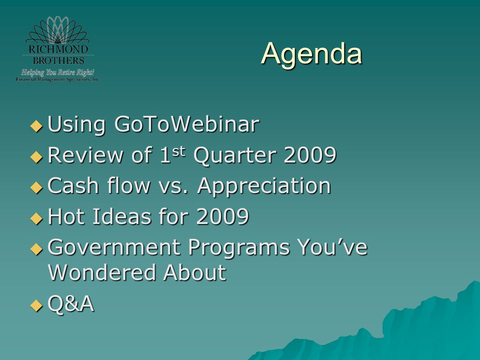 Agenda  Using GoToWebinar  Review of 1 st Quarter 2009  Cash flow vs. Appreciation  Hot Ideas for 2009  Government Programs You've Wondered About