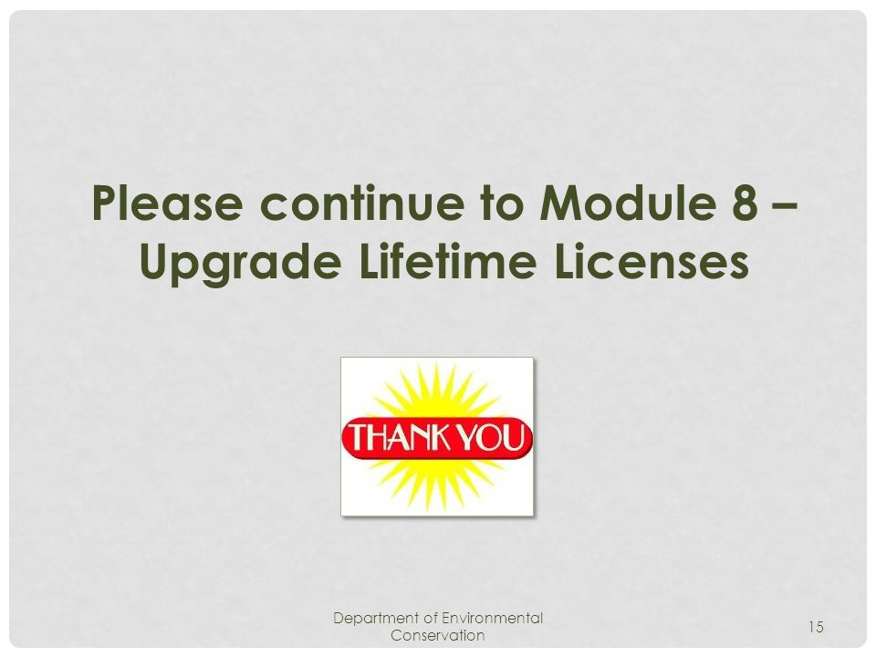 Department of Environmental Conservation 15 Please continue to Module 8 – Upgrade Lifetime Licenses