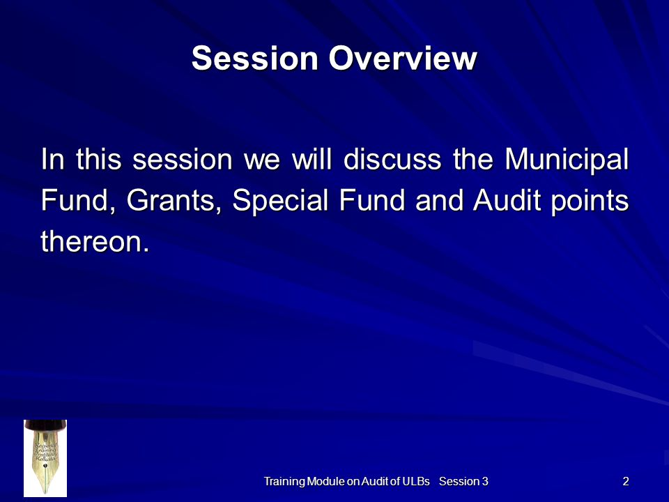 Training Module on Audit of ULBs Session 3 2 Session Overview In this session we will discuss the Municipal Fund, Grants, Special Fund and Audit points thereon.