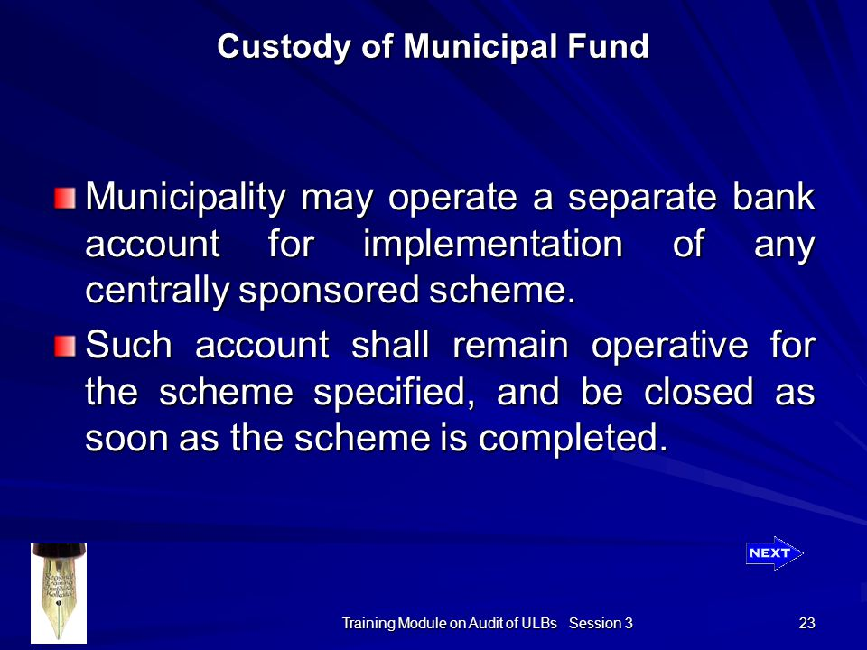 Training Module on Audit of ULBs Session 3 23 Municipality may operate a separate bank account for implementation of any centrally sponsored scheme.