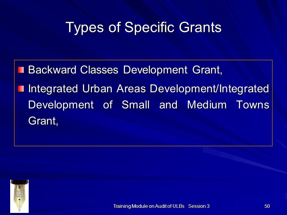 Training Module on Audit of ULBs Session 3 50 Types of Specific Grants Backward Classes Development Grant, Integrated Urban Areas Development/Integrated Development of Small and Medium Towns Grant,