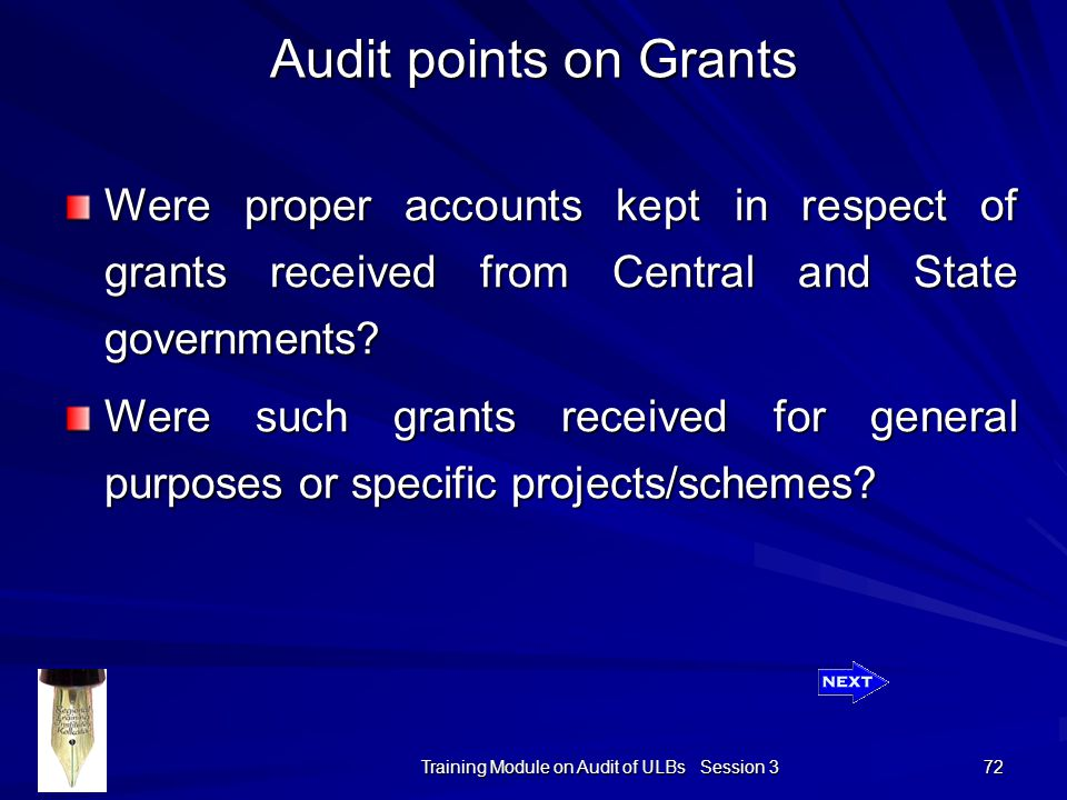 Training Module on Audit of ULBs Session 3 72 Audit points on Grants Were proper accounts kept in respect of grants received from Central and State governments.