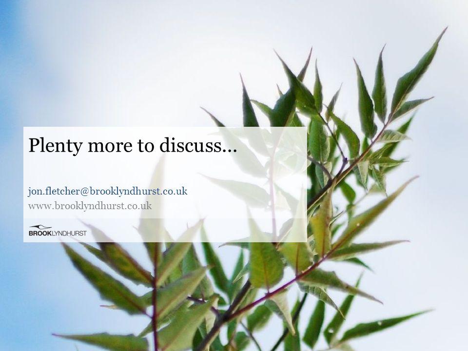Plenty more to discuss... jon.fletcher@brooklyndhurst.co.uk www.brooklyndhurst.co.uk