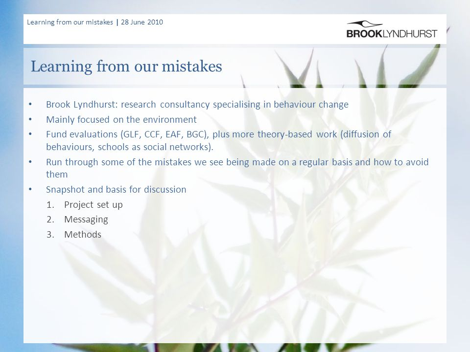 Learning from our mistakes | 28 June 2010 Learning from our mistakes Brook Lyndhurst: research consultancy specialising in behaviour change Mainly foc