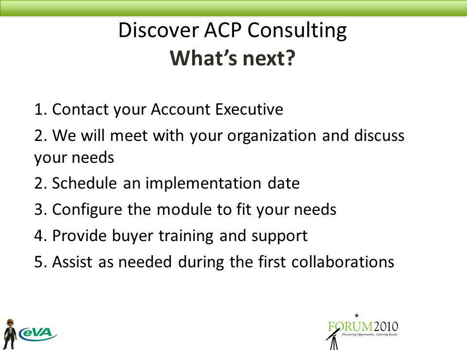 Discover ACP Consulting What's next. 1. Contact your Account Executive 2.