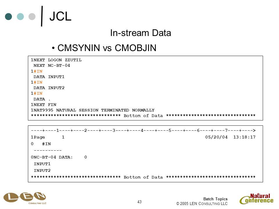 43 Batch Topics © 2005 LEN C ONSULTING LLC 1NEXT LOGON ZZUTIL NEXT NC-BT-04 1#IN DATA INPUT1 1#IN DATA INPUT2 1#IN DATA.