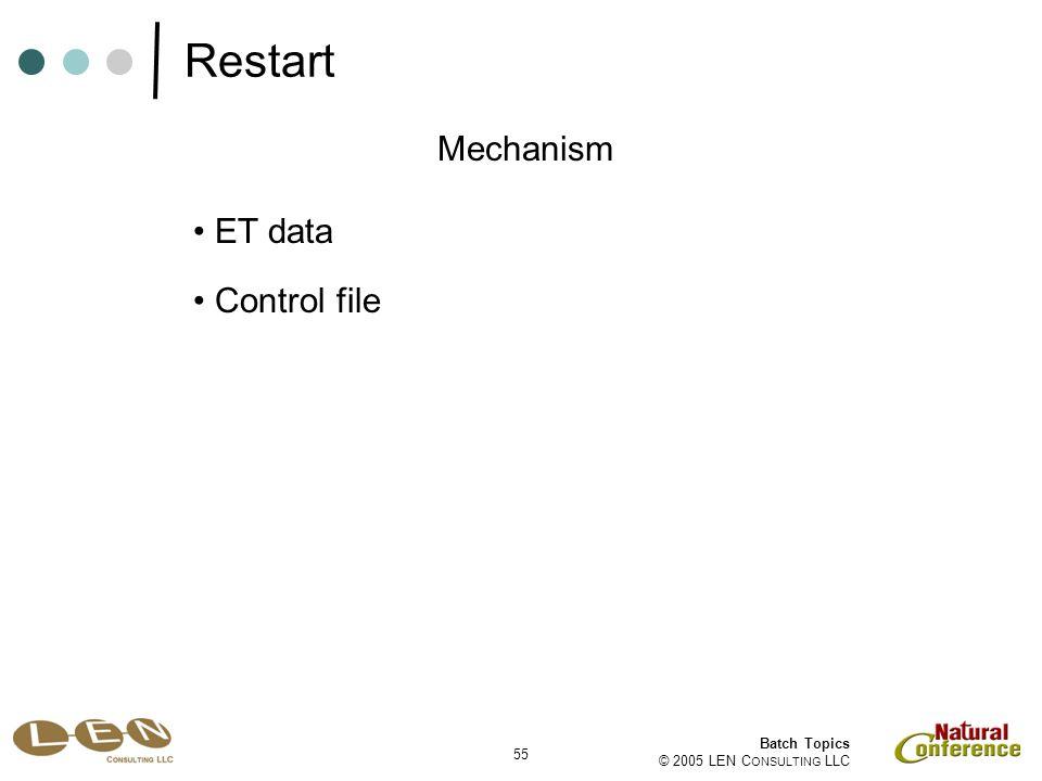 55 Batch Topics © 2005 LEN C ONSULTING LLC ET data Mechanism Control file Restart