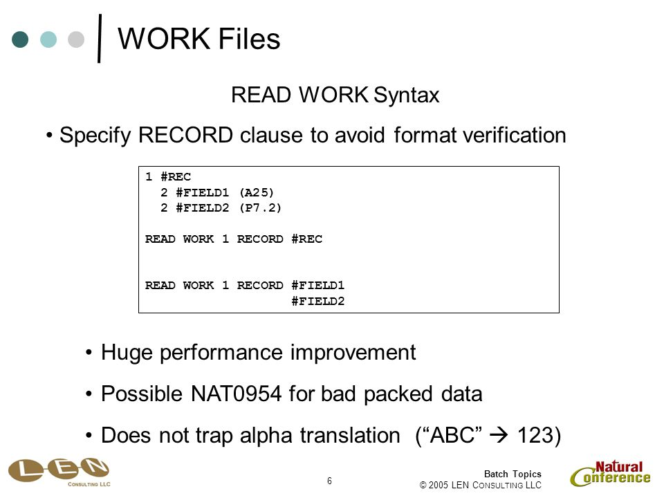 6 Batch Topics © 2005 LEN C ONSULTING LLC READ WORK Syntax Specify RECORD clause to avoid format verification Huge performance improvement 1 #REC 2 #F