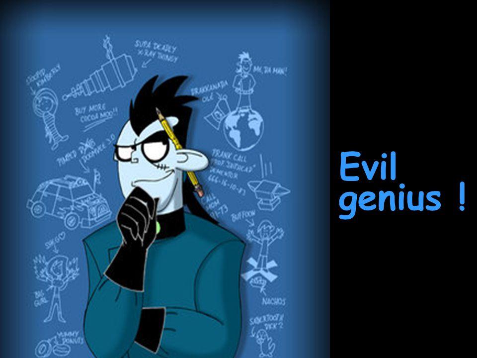 Evil genius !