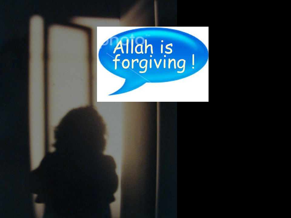 Allah is forgiving !