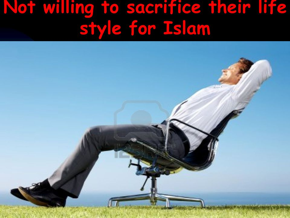 Not willing to sacrifice their life style for Islam