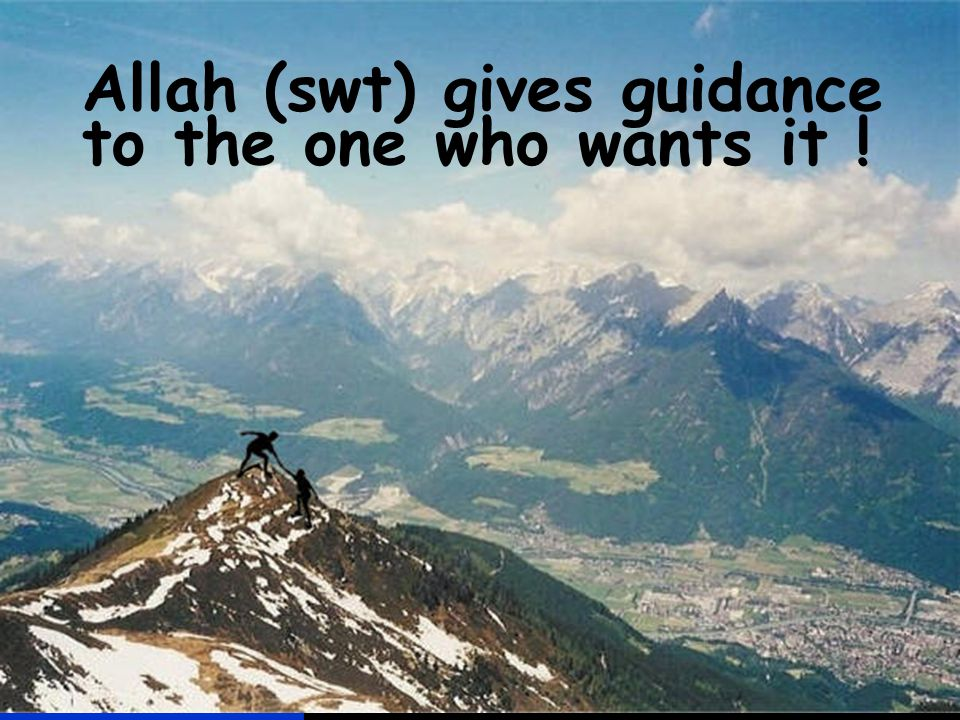 Allah (swt) gives guidance to the one who wants it !