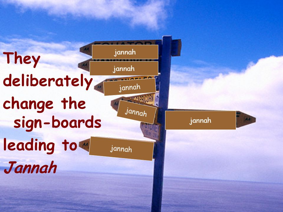 They deliberately change the sign-boards leading to Jannah jannah
