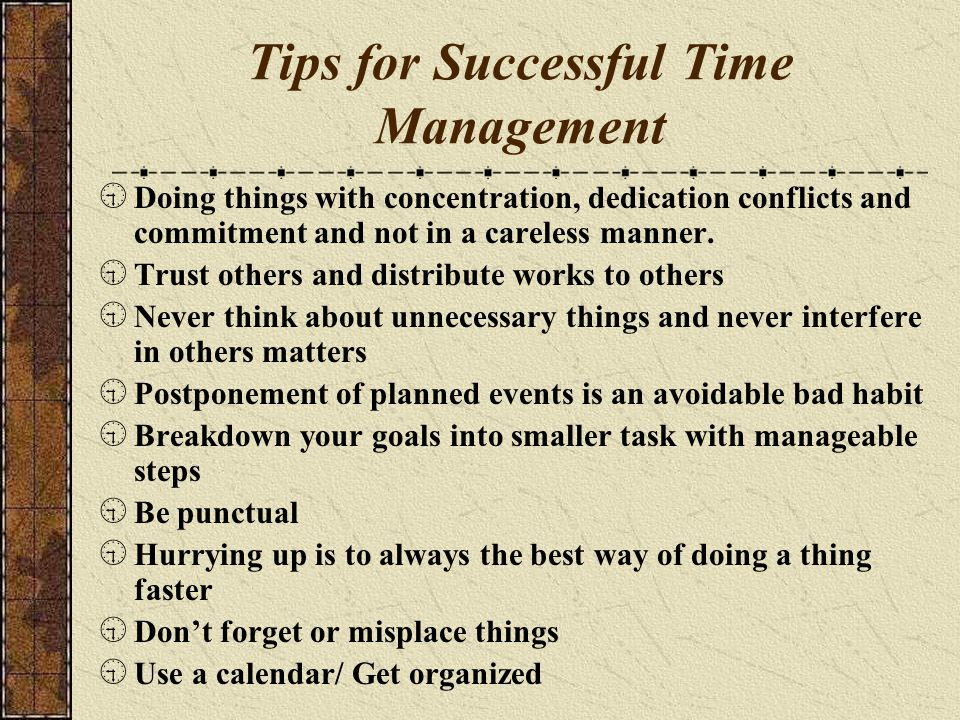 Tips for Successful Time Management  Doing things with concentration, dedication conflicts and commitment and not in a careless manner.