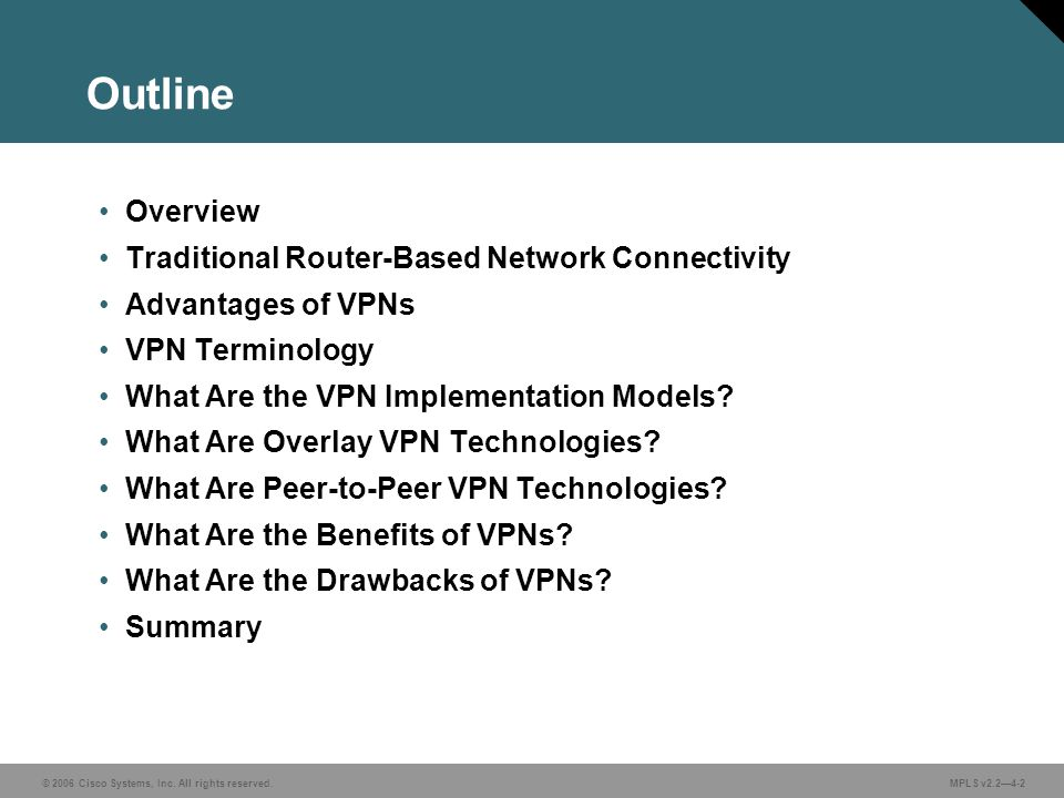 © 2006 Cisco Systems, Inc. All rights reserved. MPLS v2.2—4-2 Outline Overview Traditional Router-Based Network Connectivity Advantages of VPNs VPN Te