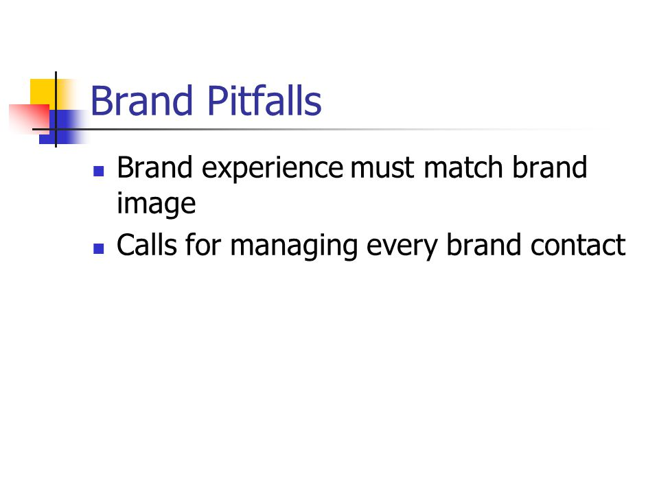 Brand Pitfalls Brand experience must match brand image Calls for managing every brand contact