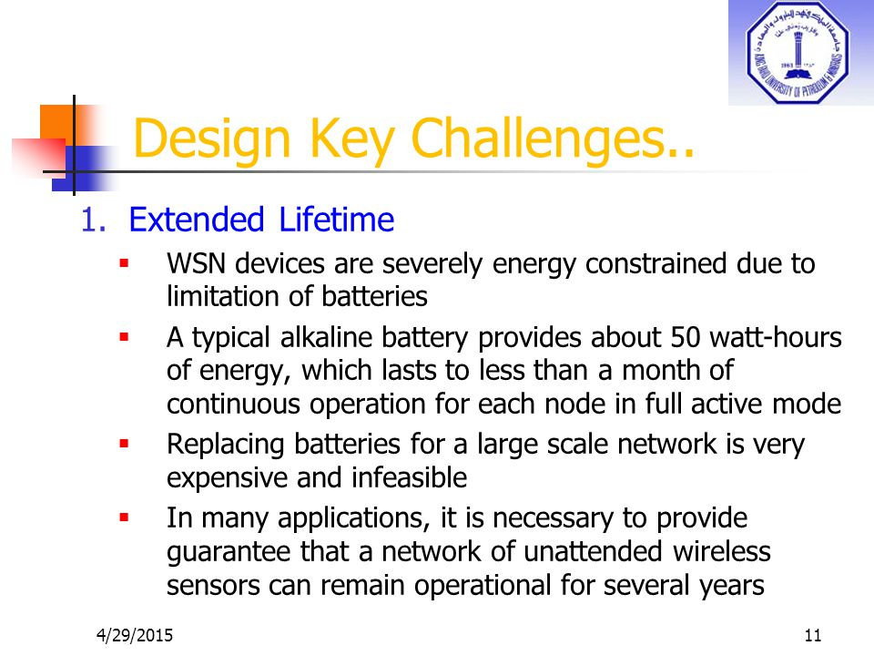 4/29/201511 1.Extended Lifetime  WSN devices are severely energy constrained due to limitation of batteries  A typical alkaline battery provides abo