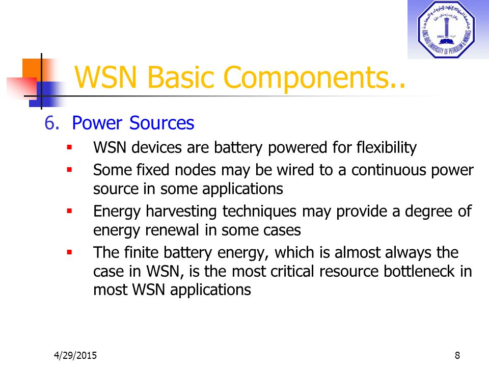 Key Issue: Resource Awareness Ad-hoc architectureSelf-configuration Wireless communicationsVariability Inherent unpredictability Solution: adaptation Select required performance levelOperate always at peak performance Settings based on external conditions Fixed settings set by worst case conditions Resource awareness right resource at the right time and the right place Wireless Backbone Networks High traffic load Limited available spectrum Focus on transmission resources Wireless Ad-Hoc Networks  Unattended operation  Limited available battery Focus on energy resources 4/29/201529