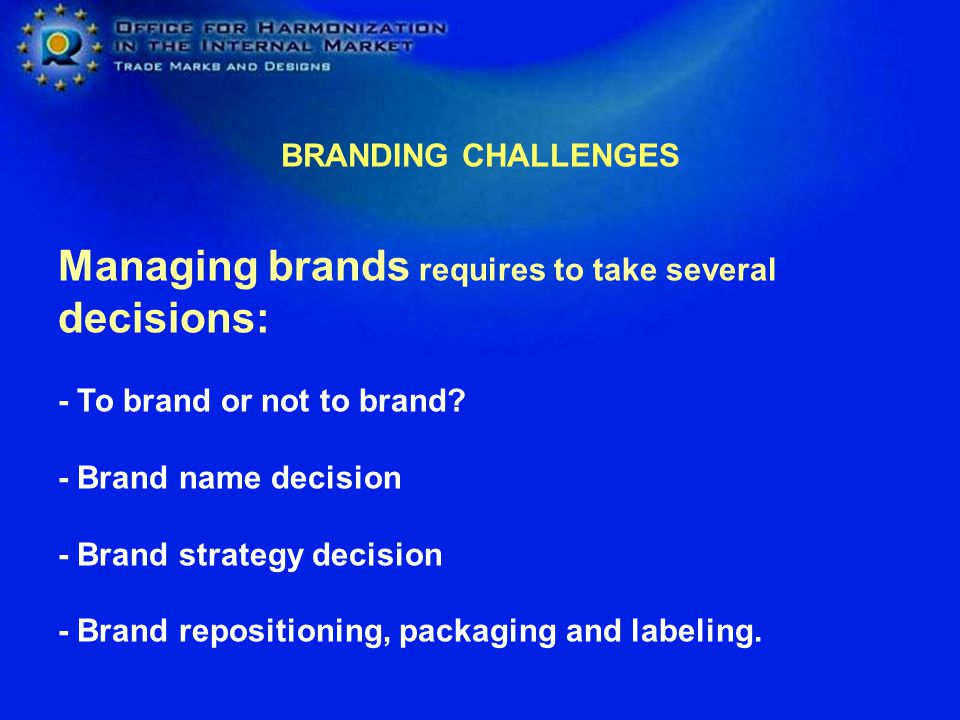 Managing brands requires to take several decisions: - To brand or not to brand.