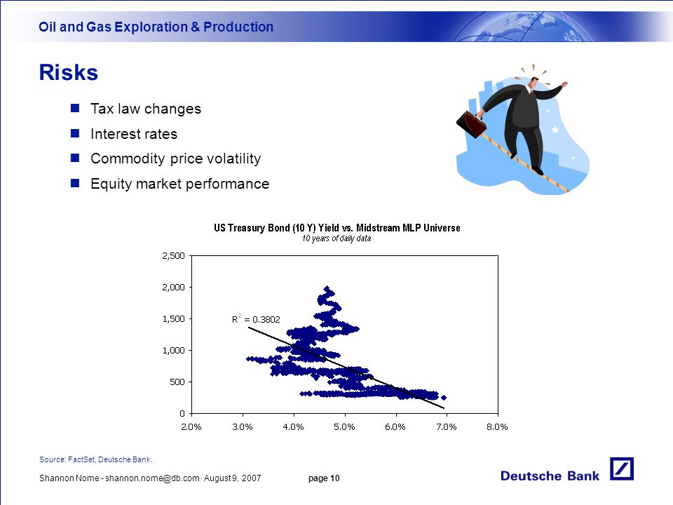 Shannon Nome - shannon.nome@db.com · August 9, 2007 page 10 Risks Oil and Gas Exploration & Production Source: FactSet, Deutsche Bank. Tax law changes