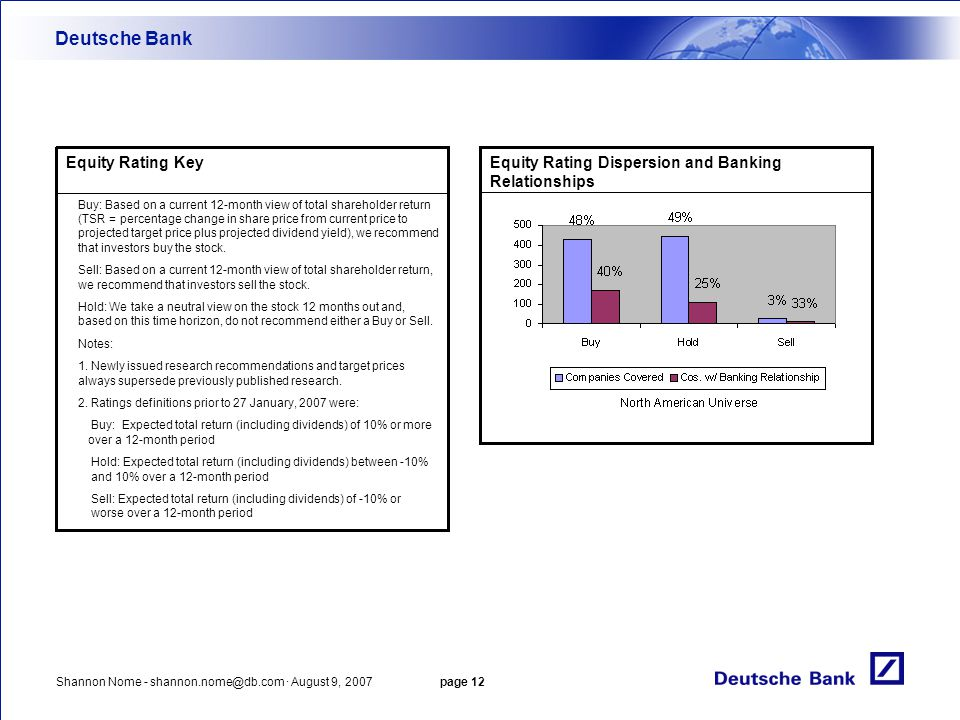 Shannon Nome - shannon.nome@db.com · August 9, 2007 page 12 Deutsche Bank Buy: Based on a current 12-month view of total shareholder return (TSR = per