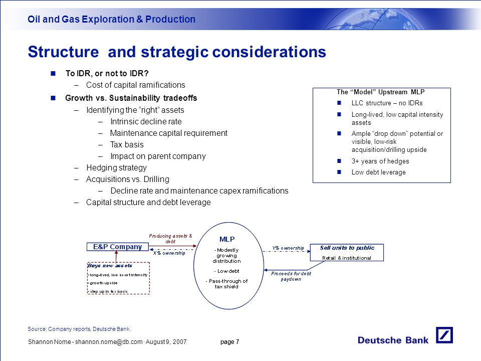 Shannon Nome - shannon.nome@db.com · August 9, 2007 page 7 Structure and strategic considerations Oil and Gas Exploration & Production Source: Company reports, Deutsche Bank.