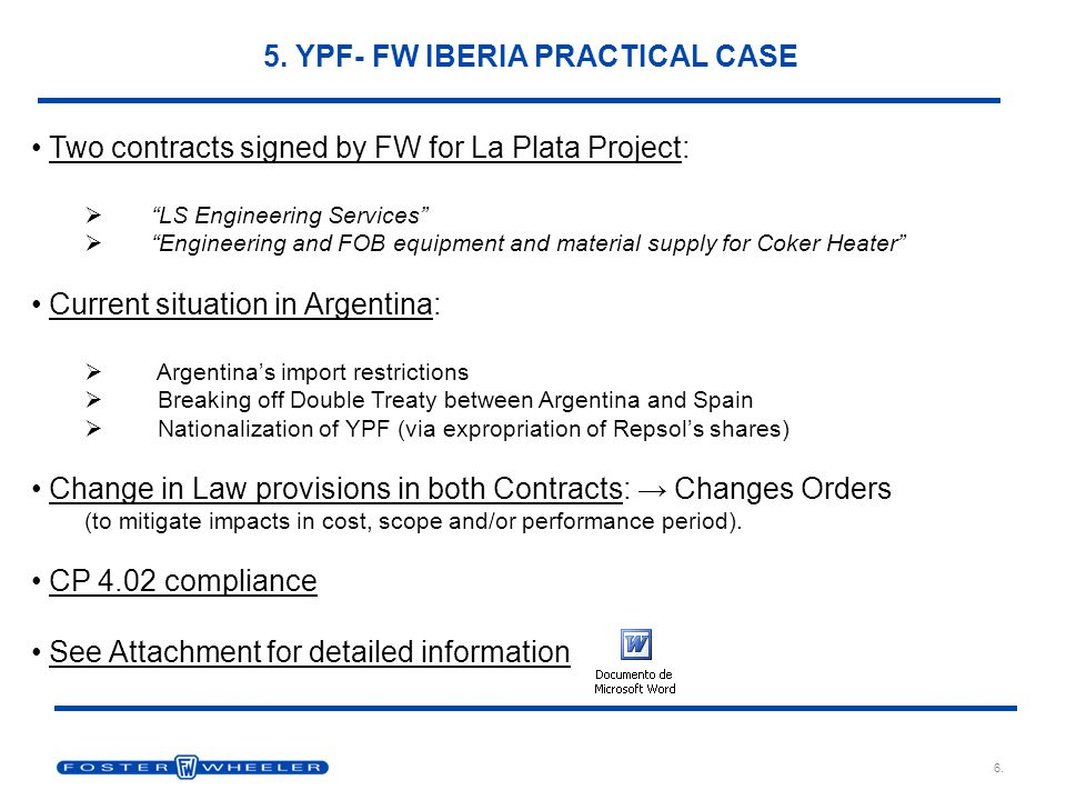"""5. YPF- FW IBERIA PRACTICAL CASE Two contracts signed by FW for La Plata Project:  """"LS Engineering Services""""  """"Engineering and FOB equipment and mat"""