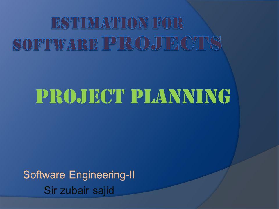 Project Planning Software Engineering-II Sir zubair sajid