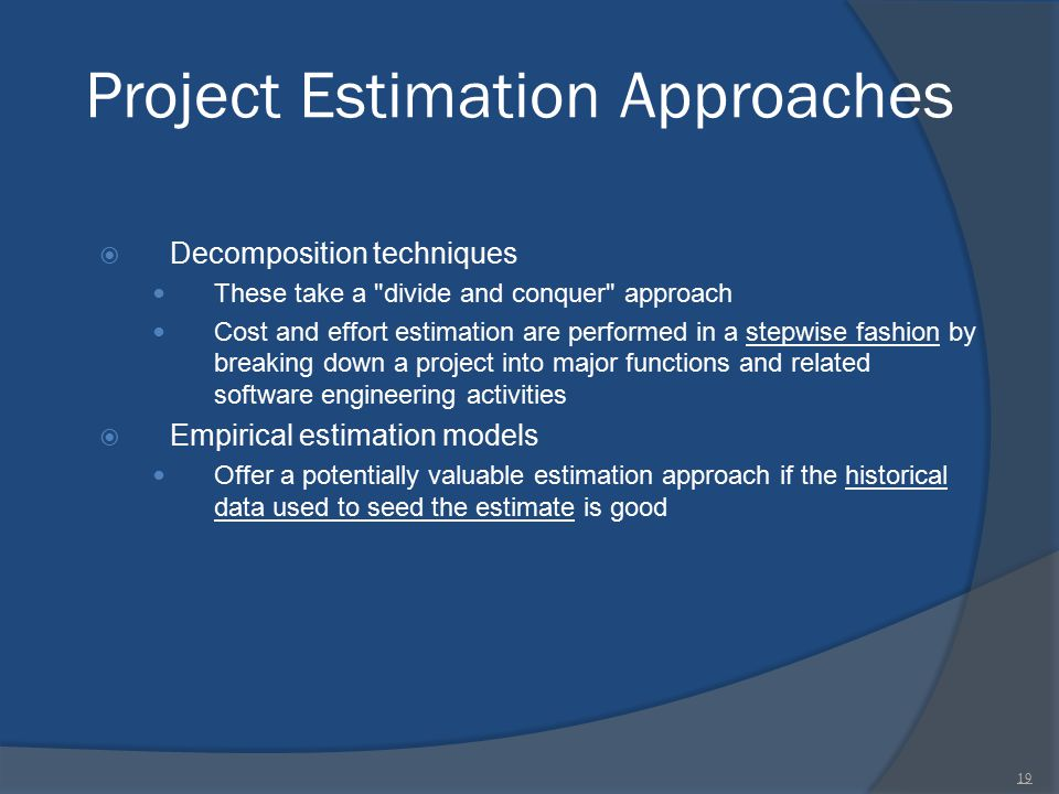 Project Estimation Approaches  Decomposition techniques These take a